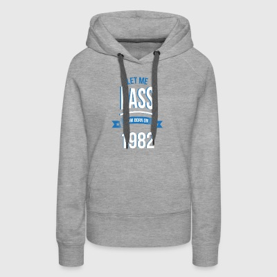 let me pass 1982 gift birthday - Women's Premium Hoodie