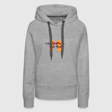 Life is better in flip flops! - Women's Premium Hoodie