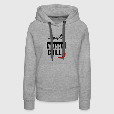 I Just Wanna Chill - Women's Premium Hoodie
