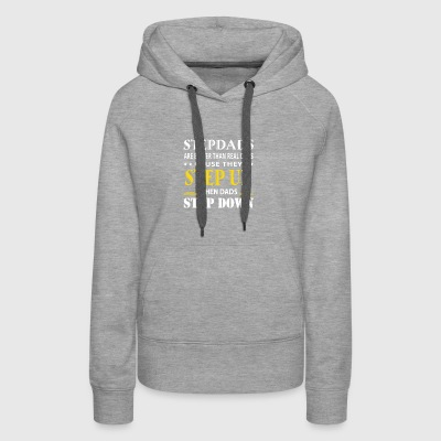 Stepdad Are Better Real Dad They Step Up - Women's Premium Hoodie