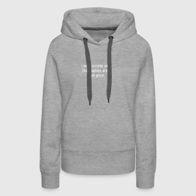 I WENT OUTSIDE - Women's Premium Hoodie