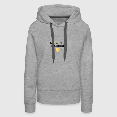 Is no an emotion because I feel it - Women's Premium Hoodie