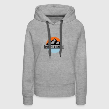 I hiked it and I liked it - Women's Premium Hoodie
