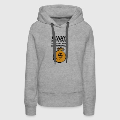 Always be youself unless you can be a entrepreneur - Women's Premium Hoodie