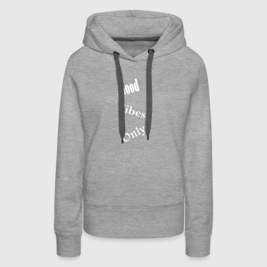good vibes only - Women's Premium Hoodie