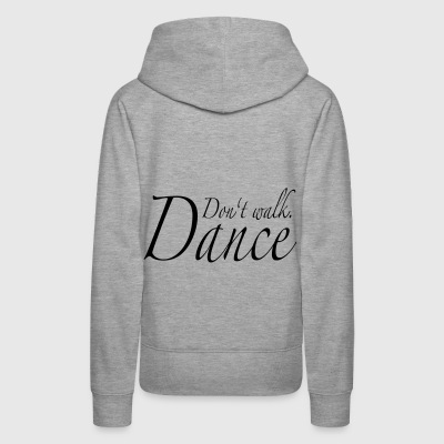 Don't walk. Dance - Women's Premium Hoodie
