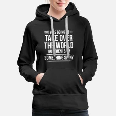 Over Take Over The World Funny Witty T-shirt - Women's Premium Hoodie