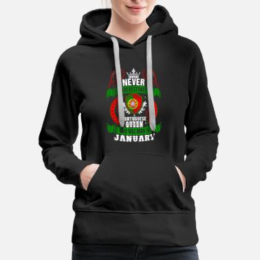 Portuguese Never Underestimate A Portuguese January Queen - Women's Premium Hoodie