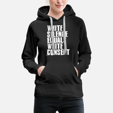 Truth White Silence Equals White Consent - Women's Premium Hoodie