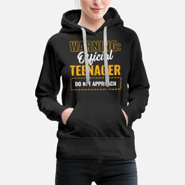 Teenager Birthday Shirt Warning: Official Teenager Do Not - Women's Premium Hoodie