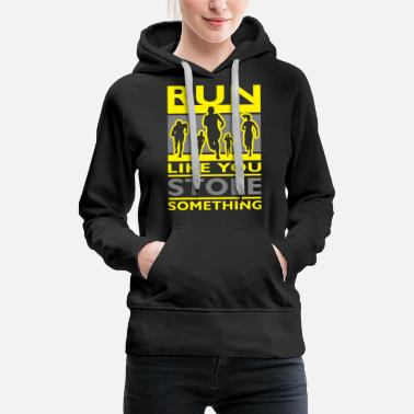 Running Running slogans - Run like you stole something - Women's Premium Hoodie