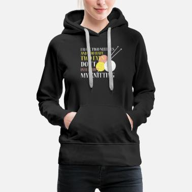 Needles Knitting -I have two needles and you have two eyes - Women's Premium Hoodie