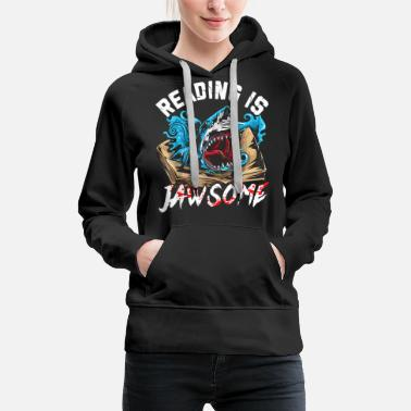 Book Lover Reading is Jawsome Teacher Student Read - Women's Premium Hoodie