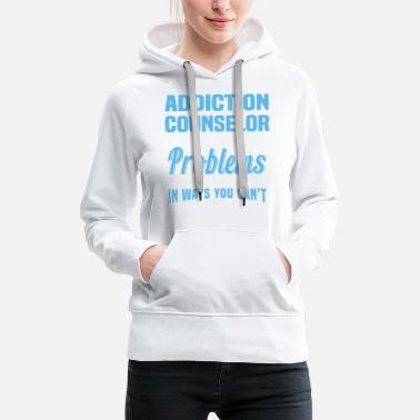 Counselor Addiction Counselor - Women's Premium Hoodie