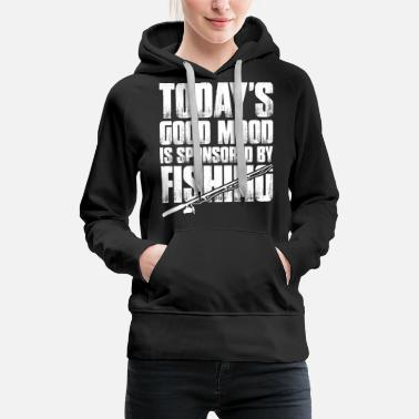 Spoons Todays Good Mood Is Sponsored By Fishing - Women's Premium Hoodie