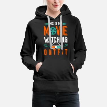 Motion This Is MY Movie Watching Outfit - Women's Premium Hoodie