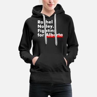Rachel Notley Fighting For - Women's Premium Hoodie