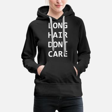 Long Hair Dont Care - Women's Premium Hoodie
