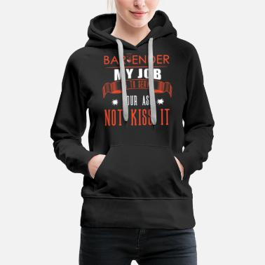 my job is to server your ass not kiss it Bartender - Women's Premium Hoodie