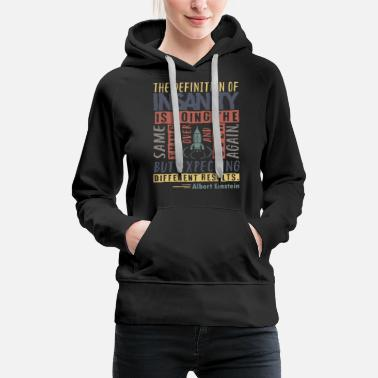 Different Definition of Insanity Quote - Albert Einstein - Women's Premium Hoodie