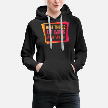 Mode Best Things in Life Are all Free - Women's Premium Hoodie