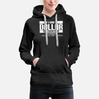 Dollar I Had A Dollar For Everytime - Women's Premium Hoodie