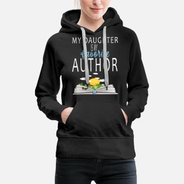 My Daughter Is My Favorite Author - Women's Premium Hoodie