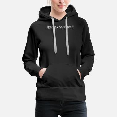 Mandarin Mandarin > Cantonese - Mandarin is better than - Women's Premium Hoodie