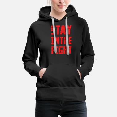 STAY IN THE FIGHT - Women's Premium Hoodie