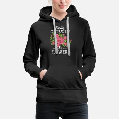 Statement Gardening: Easily Distracted By Flowers - Women's Premium Hoodie