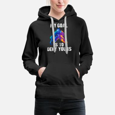 Yours Hockey Gift - My Goal Is To Deny Yours - Women's Premium Hoodie