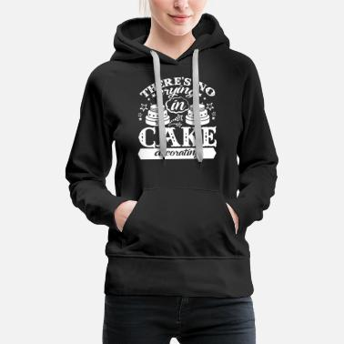 Cake No Crying In Cake Decorating Shirt - Women's Premium Hoodie