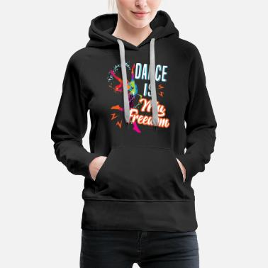 Freedom Dance Is My Freedom Shirt - Women's Premium Hoodie