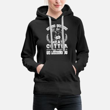 Cutter Proud Meat Cutter Shirt - Women's Premium Hoodie