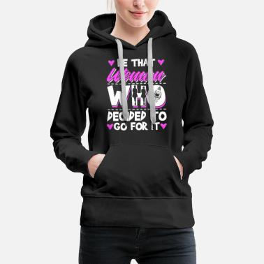 Be That Woman Who Decided To Go For It - Women's Premium Hoodie