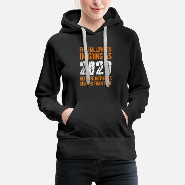 For Halloween I m Going As 2020 - Women's Premium Hoodie