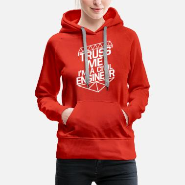 Civil Engineering Civil engineer - truss me i'm a civil engineer f - Women's Premium Hoodie