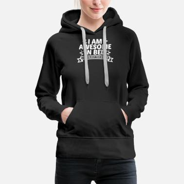 I Am Awesome I am awesome in bed - Women's Premium Hoodie