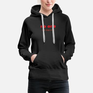 No One Can Stop Me no one can stop me t-shirt - Women's Premium Hoodie