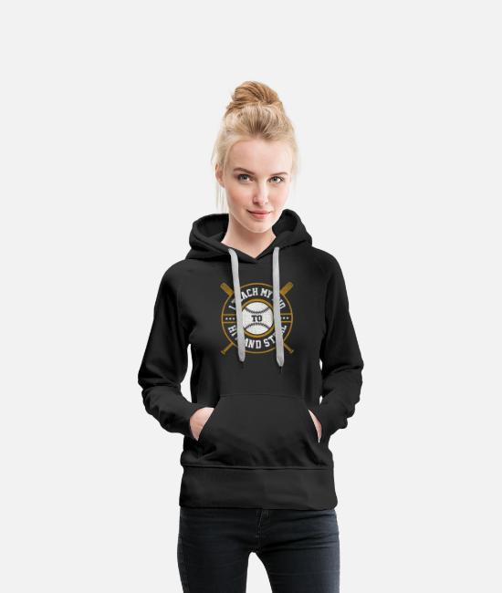 Hit Hoodies & Sweatshirts - Baseball - i teach my kid to hit and steal baseb - Women's Premium Hoodie black