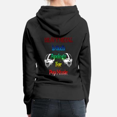 Thrash Heavy Metal is God's Apology for Pop Music - Women's Premium Hoodie