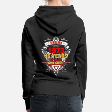 Born In February February 1973 46 Years of Being Awesome - Women's Premium Hoodie