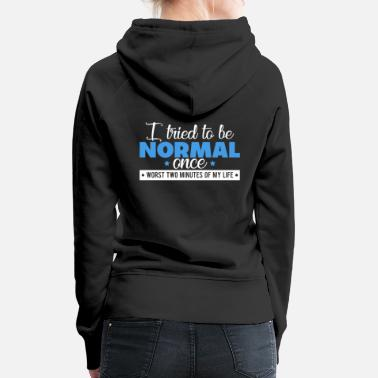 Silly Crazy Tried To Act Normal Abnormal Insane Joke - Women's Premium Hoodie