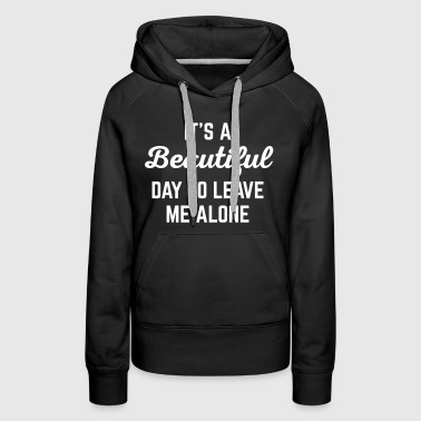 It's A Beautiful Day Funny Quote - Women's Premium Hoodie