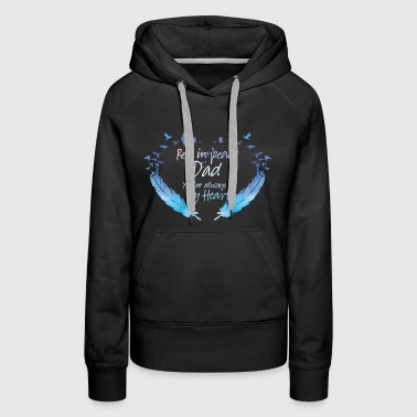 Rest In Peace Dad You're Always in My Heart. - Women's Premium Hoodie