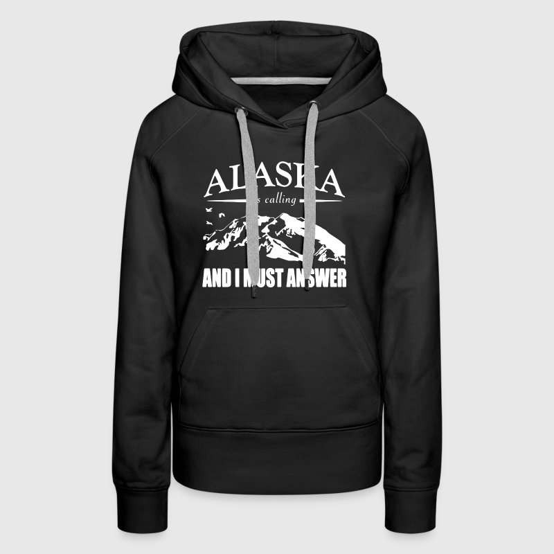 Alaska Is Calling Shirt - Women's Premium Hoodie