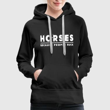 Horses, Because People Suck - Horse - Women's Premium Hoodie