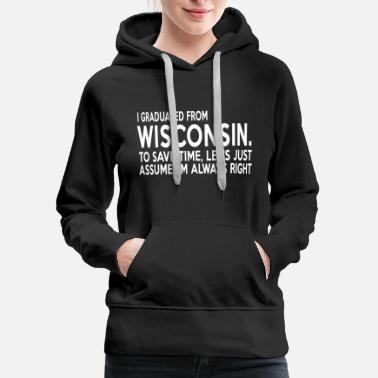 Wisconsin Wisconsin - i graduated from wisconsin to save t - Women's Premium Hoodie