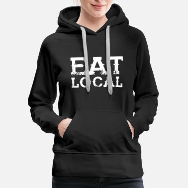 Eat Local - white text - Women's Premium Hoodie