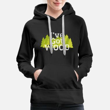 I've got wood funny - Women's Premium Hoodie